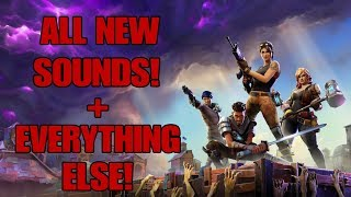 Fortnite Battle Royale - ALL NEW SOUNDS + EVERYTHING ELSE FROM THE NEW PATCH!!