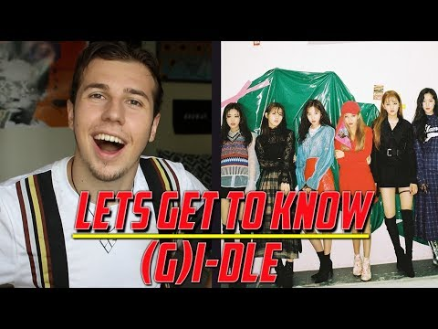 LETS GET TO KNOW: (G)I-DLE