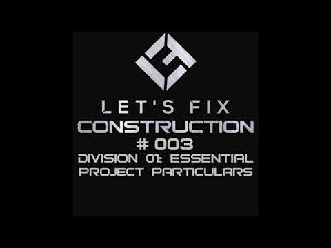 Let's Fix Construction Podcast - Episode 003: Division 01: Essential Project Particulars