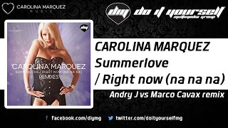 CAROLINA MARQUEZ - Summerlove / Right now (na na na) (Andry J vs Marco Cavax remix) [Official]