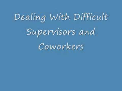 Dealing With Difficult Supervisors and Coworkers