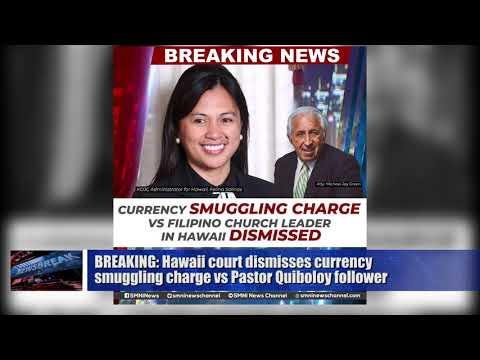 BREAKING NEWS: Currency Smuggling Charge VS Pastor Quiboloy follower in Hawaii Dismissed