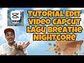 Tutorial Edit  Foto Capcut Lagu Breathe Nightcore  Mp3 - Mp4 Download