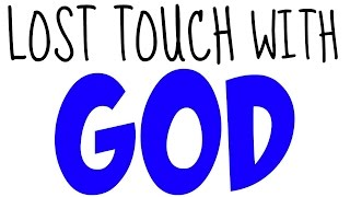 lost touch with god wednesday wisdom