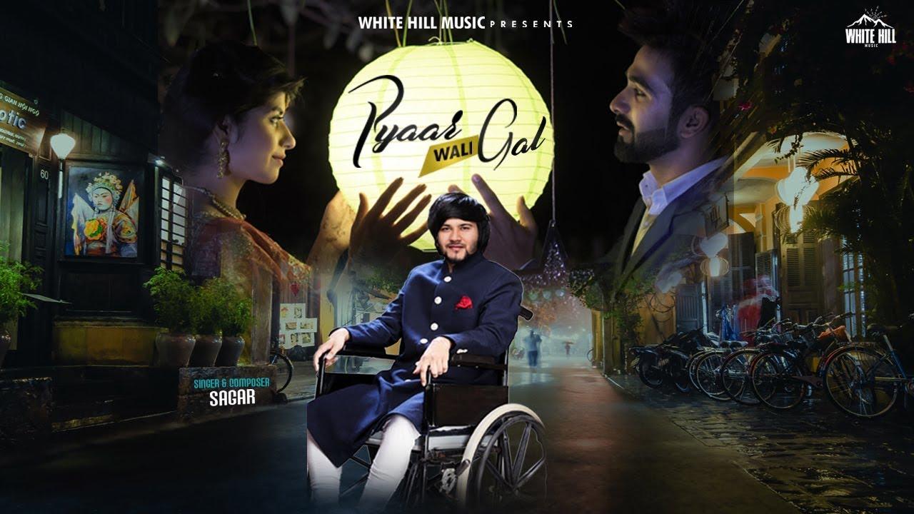 Download Pyaar Wali Gal (Full Song) Sagar | New Punjabi Songs 2018 | White Hill Music