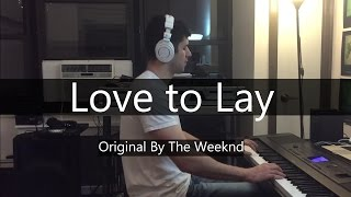 """Love to Lay"" - The Weeknd (Piano Cover) - Niko Kotoulas"