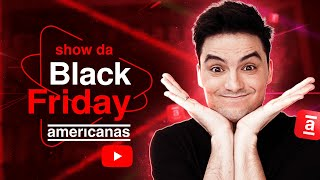 SHOW DA BLACK FRIDAY AMERICANAS 2020