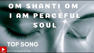 OFFICIAL VIDEO: OM SHANTI OM, I AM PEACEFUL SOUL | BEST ENGLISH SONG | Peace of Mind TV Songs