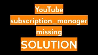Subscription manager in Youtube is not gone! Just hidden.