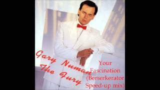 Gary Numan - Your Fascination (Berserkerator Speed-up Mix)