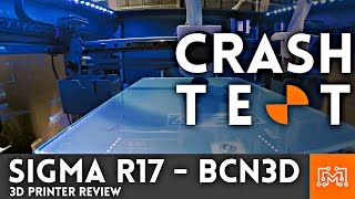 Sigma R17 (by BCN3D) 3d printer Review // Crash Test