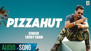 Pizza Hut | Lucky Shah | (Full Audio Song) | Latest Punjabi Songs 2018 | Finetone