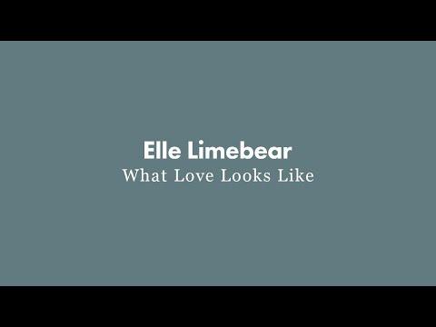 Elle Limebear: What Love Looks Like (Lyric Video)