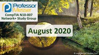 Professor Messer's N10-007 Network+ Study Group - August 2020