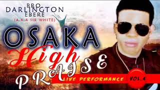 Bro. Darlington Ebere - Osaka High Praise Vol 4 - 2018 Nigerian Christian Music