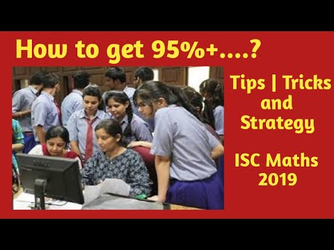 95% TO 100% MARKS IN MATHS IN ISC BOARD 2019 | TIPS/ TRICKS/ REAL STRATEGIES /IMPORTANT CHAPTERS