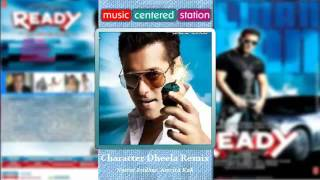 Character Dheela Remix, Neeraj Sridhar, Amrita Kak  - Ready  (Complete Songs) - Bollywood Movie