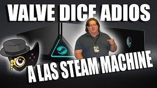 VALVE DICE ADIOS A LAS STEAM MACHINE ||- OPINIÓN -||