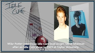 Interview with Idle Cure lead singer, Steve Shannon, in 1989 by Mike Potter