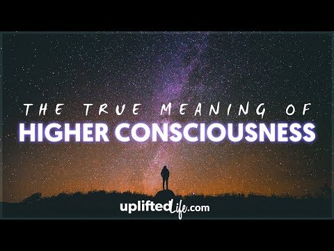 The True Meaning Of Higher Consciousness