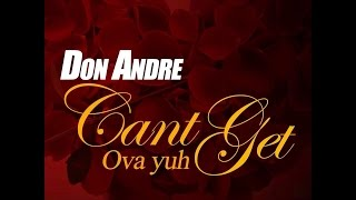 Don Andre - Cant Get Ova Yuh - April 2017