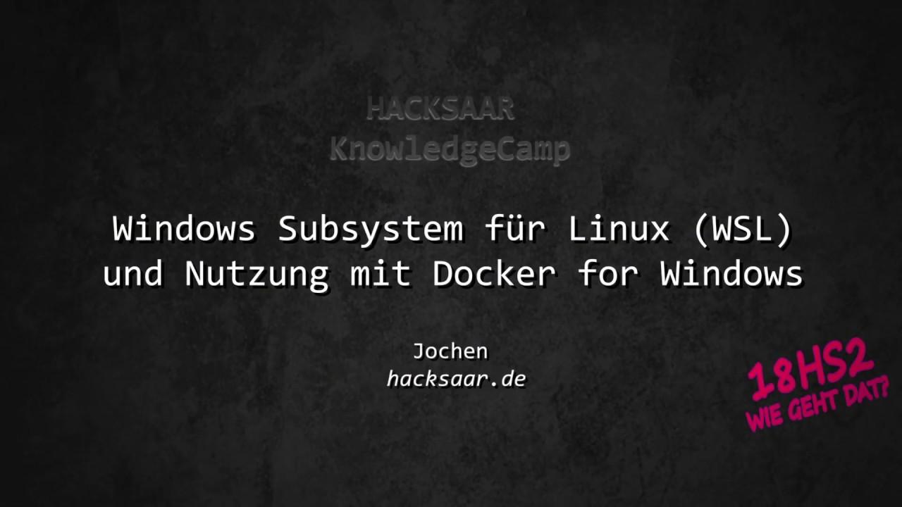 18HS2 - Windows Subsystem für Linux (WSL) und Docker for Windows | Hacksaar  Knowledge Camp 18 2