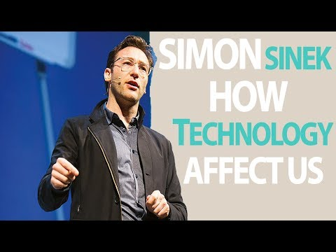 How Technology Affects Our Lives - Simon Sinek