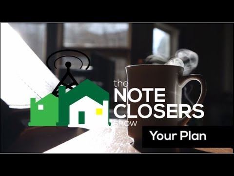 The Note Closer's Show  Episode 125  Your Plan