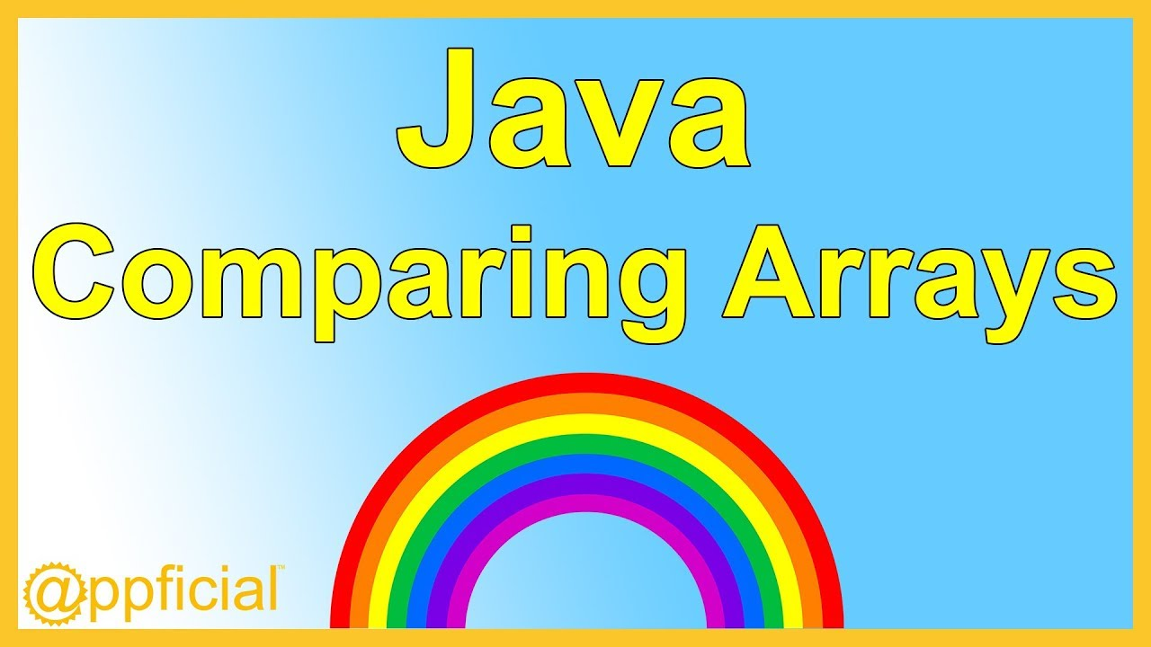 How to Compare Arrays in Java - Comparing 2 Arrays by Example - Learn Java  Programming - Appficial
