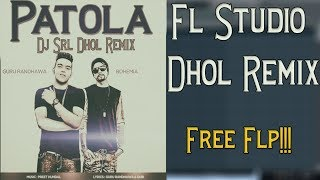Patola - Guru Randhawa & Bohemia Dhol Remix In Fl Studio | Free Flp Download