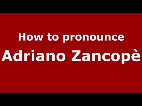 How to pronounce Adriano Zancopè (Italian/Italy)  - PronounceNames.com