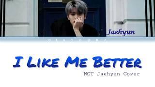 Download JAEHYUN (NCT) - I Like Me Better (COVER) Lyrics