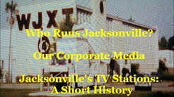 Who Runs Jacksonville? Our Corporate Media-Jacksonville's Television Stations: A Short History