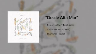 """Highlands Project feat. Mary Lambourne - """"Desde Alta Mar"""" (Voiceover, Vol.1)"""