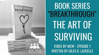 Episode 1 - Book Series - Breakthrough - The Art of Surviving - by Giles D. Lascelle - Video by MCW