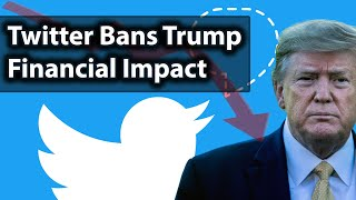 Twitter Bans Trump. Shares fall: Financial impact of suspending Trump from Twitter, Facebook etc.