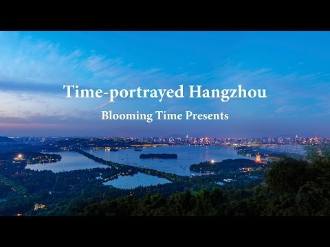 Time-portrayed Hangzhou 杭州映像诗 By Blooming Time G20