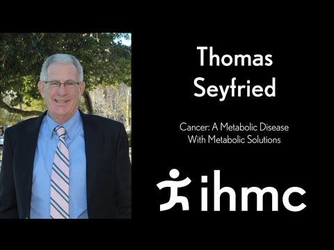 Thomas Seyfried: Cancer: A Metabolic Disease With Metabolic Solutions