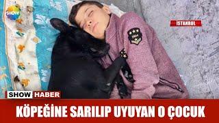 Köpeğine sarılıp uyuyan o çocuk