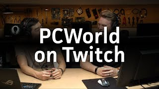 PCWorld is now on Twitch!