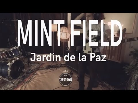 MINT FIELD - Jardin de la Paz [Tapetown Sessions]