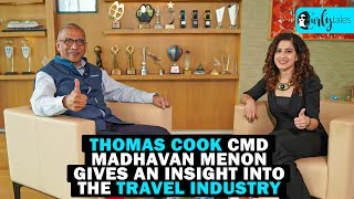 Thomas Cook CMD Madhavan Menon On Booking Trends, Normal Of Travel & More   #CTCares -  Ep24