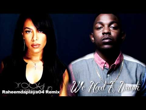 KENDRICK LAMAR & AALIYAH  WE NEED A DRANK MASHUP
