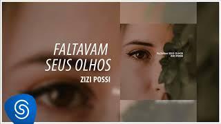 Zizi Possi - Faltavam Seus Olhos [Áudio Oficial]