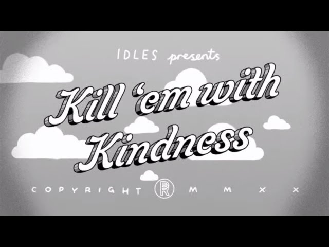 IDLES - KILL THEM WITH KINDNESS  (Official Video)