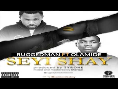 RuggedMan x Olamide - Seyi Shay (OFFICIAL AUDIO 2016)