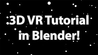 Blender Tutorial - Create a 3D Virtual Reality Experience!