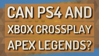 Can ps4 and Xbox Crossplay apex legends?