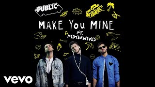 Music video by public performing make you mine (audio). © 2019 island records, a division of umg recordings, inc. http://vevo.ly/e9z4s0
