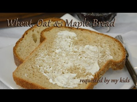 Wheat Oat Maple Bread   Requested by My Kids